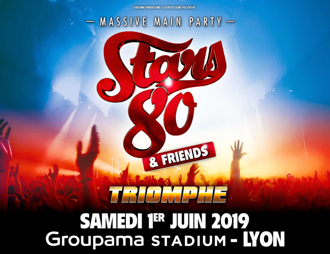 STARS 80 & Friends - Triomphe le 1er juin 2019 au Groupama Stadium LYON