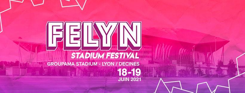 Felyn Stadium Festival – 18-19 juin 2021 | Groupama Stadium